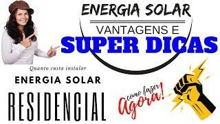 🔴ENERGIA SOLAR RESIDENCIAL - VANTAGENS, QUANTO CUSTA INSTALAR ENERGIA SOLAR? COMO FAZER?🎪