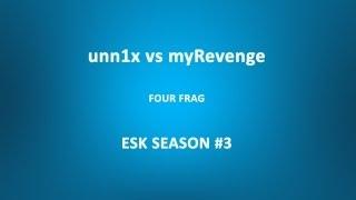 ESK SEASON #3: unn1x vs myRevenge