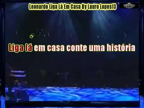 Leonardo   Liga lá em Casa Karaoke;;