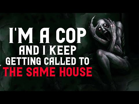 'Im a cop and I keep getting called to the same house' Creepypasta | Scary Stories