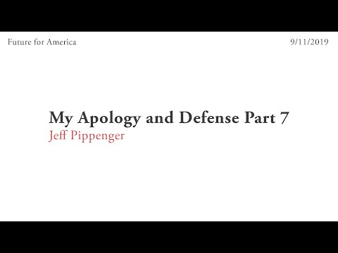 07. My Apology and Defense Part 7 - Jeff Pippenger (9-14-19)