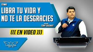 Libra tu vida y no te la desgracies - Pastor Tony Doumat - Casa de Dios Bet-El