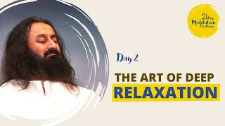 The Art of Deep Relaxation | Day 2 of the 21 Day Meditation Challenge with Gurudev
