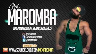 MC Maromba - Virei Um Homem Sem Conduta (Prod. MC R1)