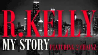 R.Kelly Ft. 2Chainz- My Story (Dirty)