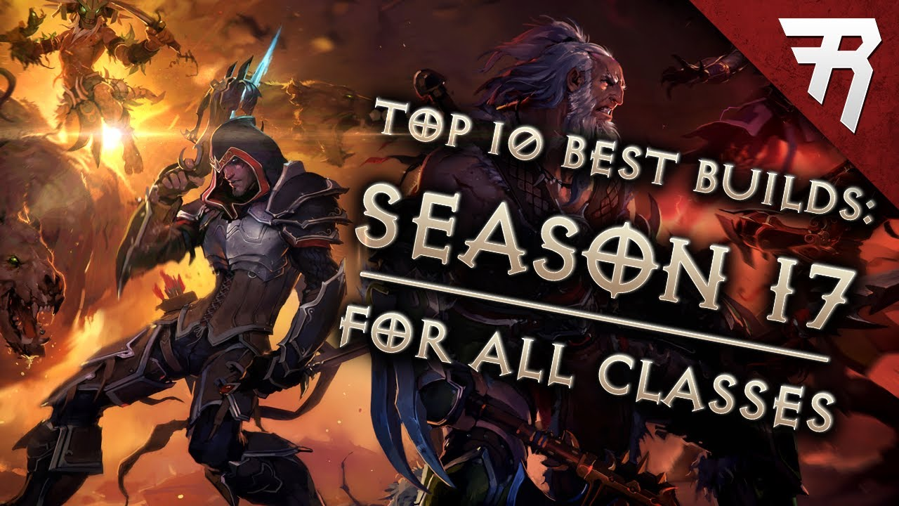 Top 10 Best Builds for Diablo 3 2 6 5 Season 17 (All Classes, Tier List)