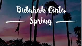 Butakah Cinta - Spring  lirik
