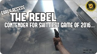 Early Access | The Rebel - Contender for Shittiest Game of 2016...