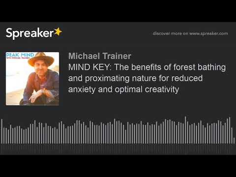 MIND KEY: The benefits of forest bathing and proximating nature for reduced anxiety and optimal crea