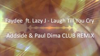 Faydee  ft. Lazy J - Laugh Till You Cry [Addside & Paul Dima CLUB REMIX]