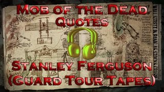 Mob of the Dead Quotes - Stanley Ferguson [Guard Tour Tapes] (Call of Duty: Black Ops II Zombies)