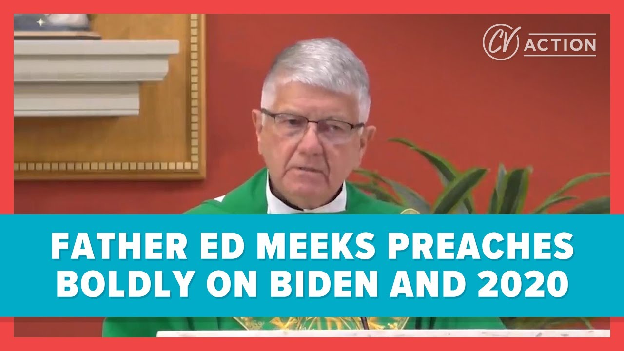Father Ed Meeks Preaches Boldly on Biden and 2020