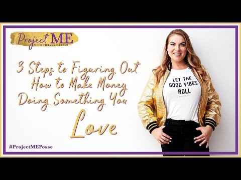 Making Money Doing What You Love - 3 STEPS TO MAKE MONEY DOING WHAT YOU LOVE
