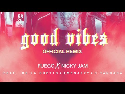 Fuego, Nicky Jam – Good Vibes (Remix) Ft. De La Ghetto, Amenazzy & C.Tangana
