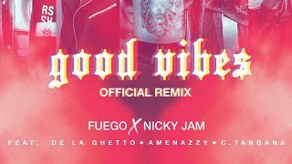 Fuego, Nicky Jam - Good Vibes   Ft. De La Ghetto, Amenazzy & C.tangana