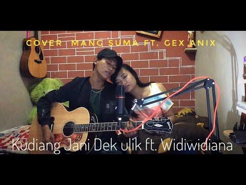 Kudiang Jani - dek ulik ft. Widiwidiana (cover) mang suma ft. Gex anix