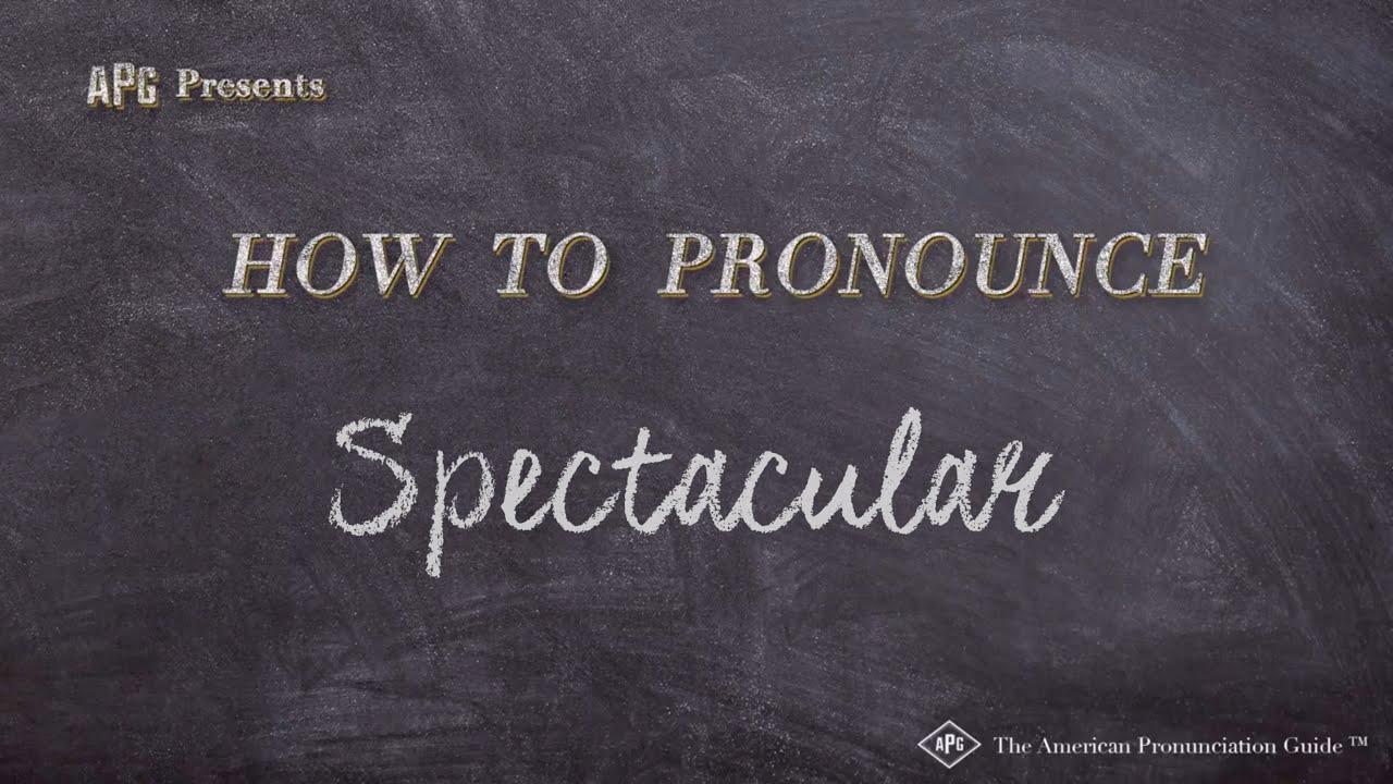 How to Pronounce Spectacular  Spectacular Pronunciation
