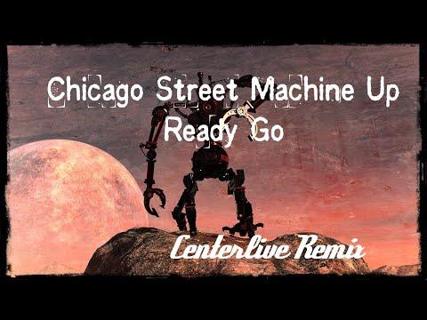 Chicago Street Machine - Up Ready Go - Centerlive Remix