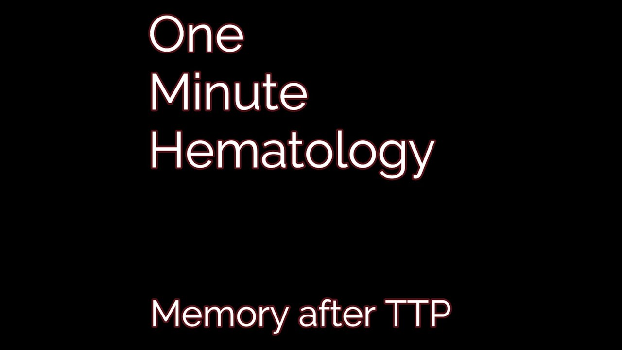 One Minute Hematology #6 Memory after TTP