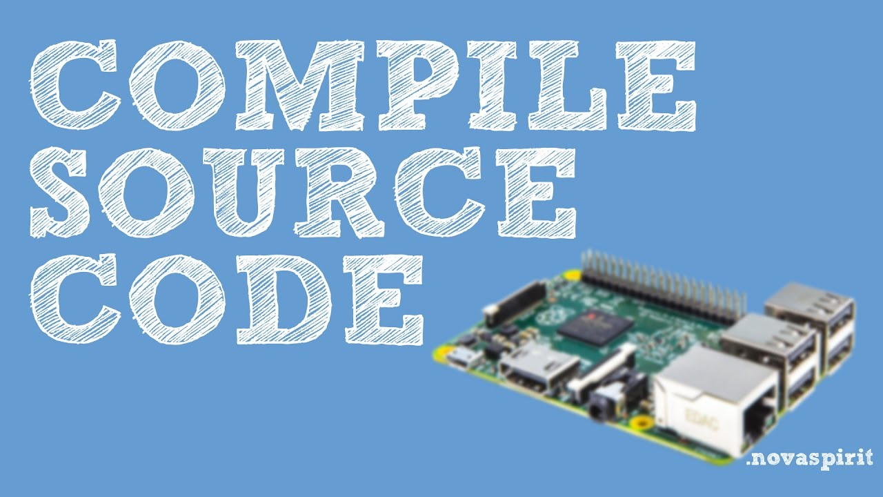 Compiling Source Code On Raspberry Pi [RAW]