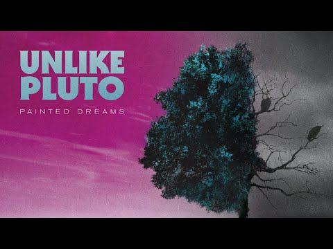 Unlike Pluto – Painted Dreams