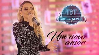 Carla Alves - Um Novo Amor | #CarlaAlvesTBT