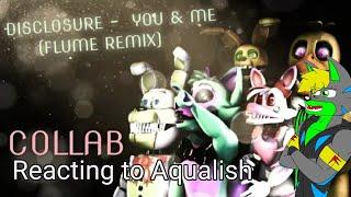 "Reacting to Aqualish | [FNAF/SFM/C4D] Disclosure ""You & Me"" (Flume Remix)"