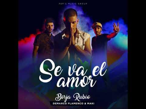 BORJA RUBIO FEAT DEMARCO FLAMENCO Y MAKI SE VA EL AMOR REMIX (((DJ G CA)))