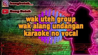 Download Mp3 Karaoke Wak Uteh Group - Wak Alang Undangan