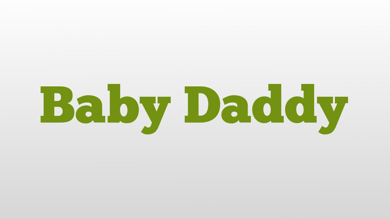 Baby Daddy meaning and pronunciation