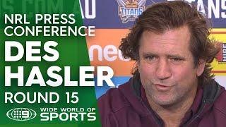 NRL Press Conference: Des Hasler - Round 15 | NRL on Nine
