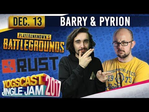 BARRY & PYRION - Rust & PUBG - YOGSCAST JINGLE JAM - 13th December 2017