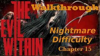 The Evil Within Walkthrough Nightmare Difficulty With Commentary Chapter 15 - An Evil Within