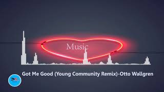Got Me Good (Young Community Remix) By Otto Wallgren [2010s Pop Music]