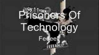 Prisoners Of Technology - Feeel!