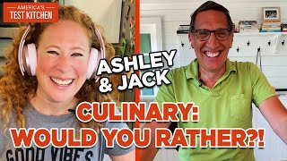 Ask the Test Kitchen with Jack and Ashley: Culinary Would You Rather? Edition