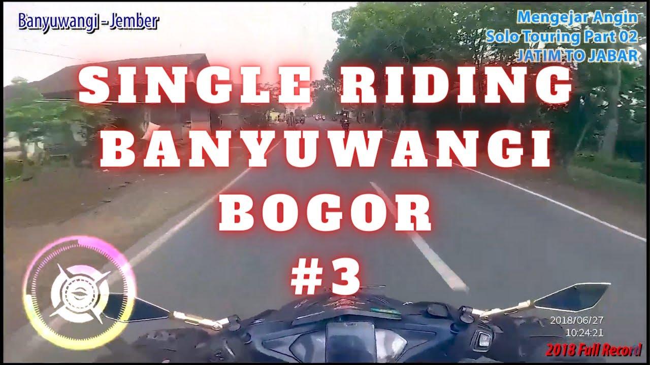 SOLO TOURING BANYUWANGI - BOGOR #03 | FULL RECORD | 2018