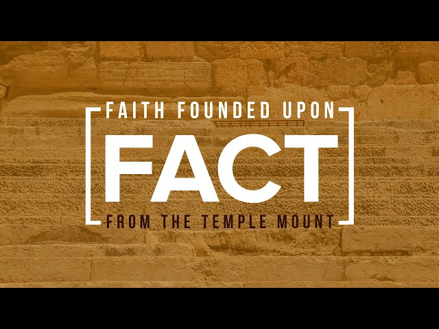 Faith Founded Upon Fact - from the Steps to the Temple Mount