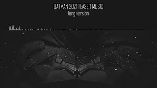 BATMAN 2021 TEASER MUSIC | Long Version |