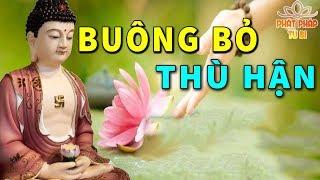 Phật Dạy Đừng Mãi Ôm Ấp Hận Thù Khiến Bản Thân Thêm Bế Tắc Mệt Mỏi Hãy Buông Bỏ Để Hạnh Phúc An lạc