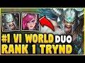 RANK 1 WORLD DUO - #1 VI JUNGLE WORLD + RANK 1 TRYNDAMERE TOP (CHALLENGER) - League of Legends