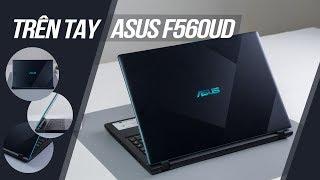 Trên tay Asus F560UD: Thiết kế hiện đại, hiệu năng vượt trội