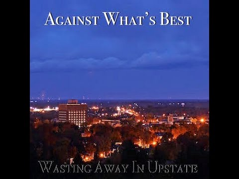 Against What's Best - Wasting Away In Upstate *Full EP*