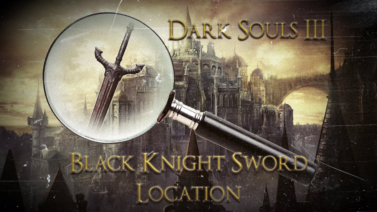 Dark souls black knight sword location youtube