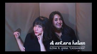 D'MASIV - DIANTARA KALIAN ( Cover by ILONA feat ANNA 'CASSANDRA' )