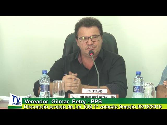 Vereador Gilmar  Petry   PPS Discussão  Projeto de  Lei 032  Sessão 02 12 2019