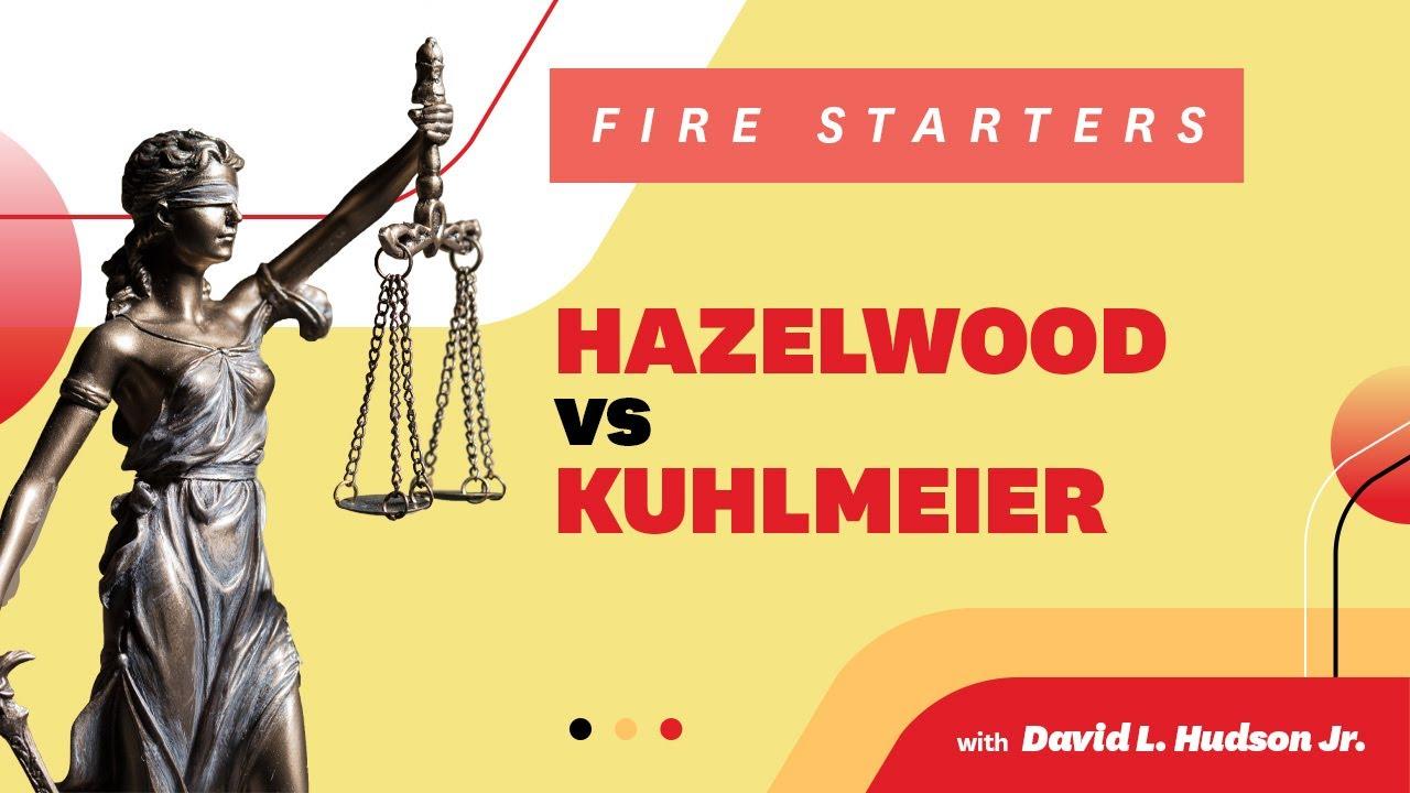 FIRE Starters: Hazelwood School District v  Kuhlmeier