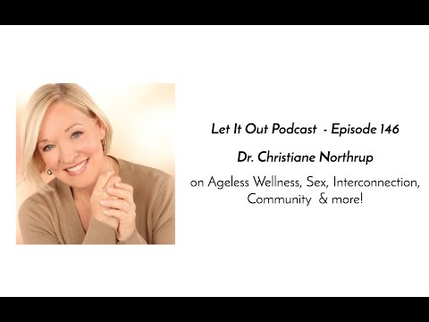 146 | Dr. Christiane Northrup, OBGYN on Ageless Wellness, Sex, Interconnection, Community  & more!