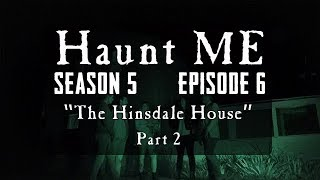 """Haunt ME - S5:E6 """"Death - Part 2"""" (Hinsdale House)"""