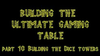 Bgbc S2e31: Building The Ultimate Gaming Table Part 10 Dice Towers